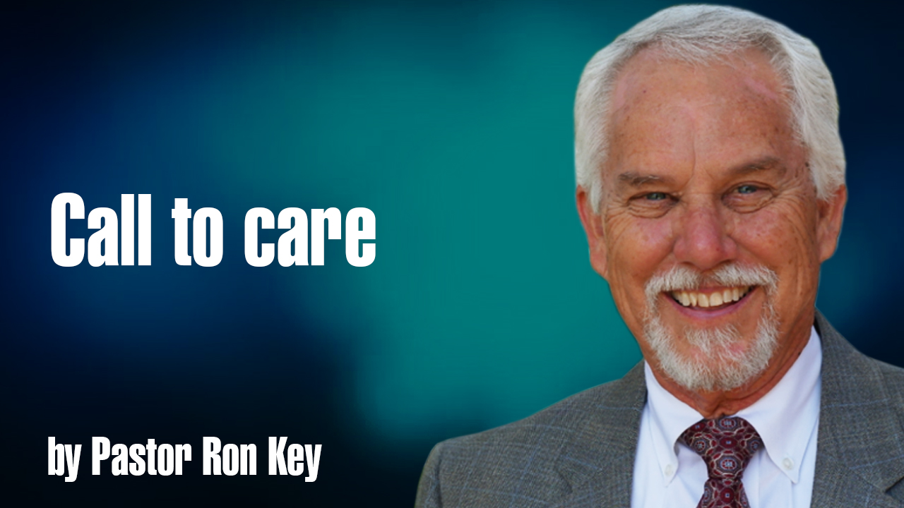 Call to Care 08-21-2017 by Pastor Ron Key